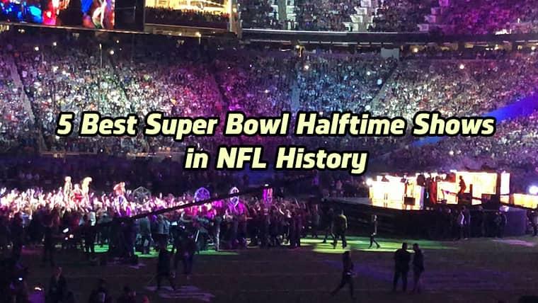 5 Best Super Bowl Halftime Shows
